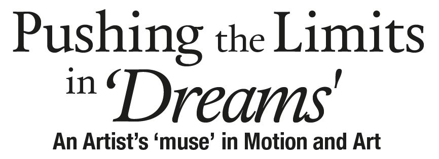 Pusing the Limits in 'Dreams'